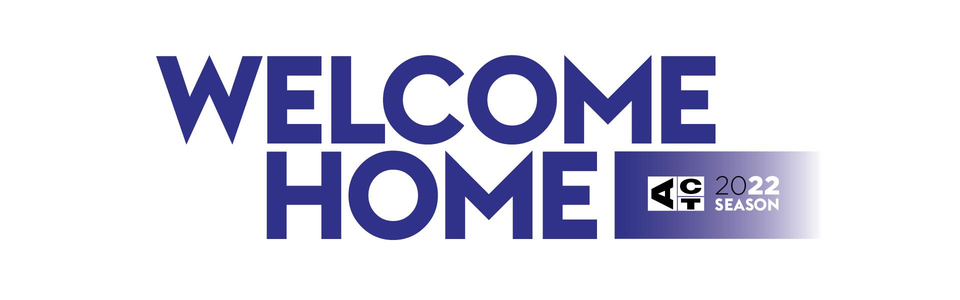 Welcome Home - ACT 2022 Season